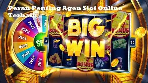 Peran Penting Agen Slot Online Terbaik