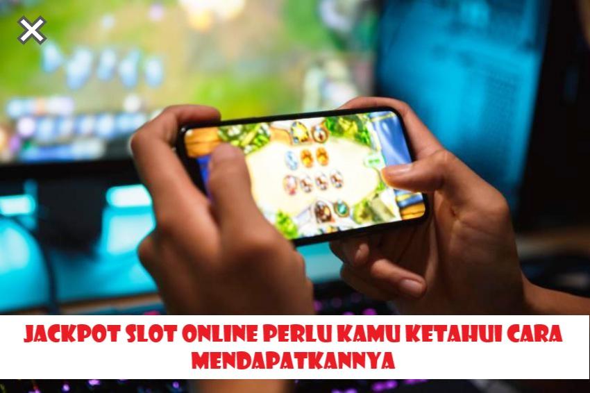 Jackpot Slot Online Perlu Kamu Ketahui Cara Mendapatkannya